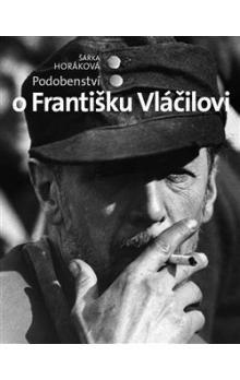 Šárka Horáková: Podobenství o Františku Vláčilovi cena od 177 Kč