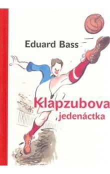 Jiří Grus, Eduard Bass: Klapzubova jedenáctka cena od 222 Kč