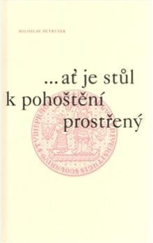 Miloslav Petrusek: ...ať je stůl k pohoštění prostřený cena od 218 Kč
