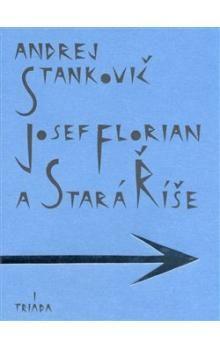 Andrej Stankovič: Josef Florian a Stará Říše cena od 528 Kč