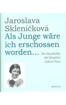 Jaroslava Skleničková: Als Junge wäre ich erschossen worden... cena od 194 Kč