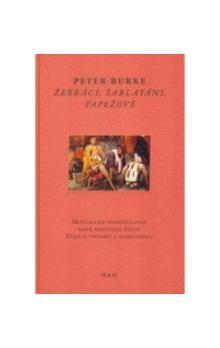 Peter Burke: Žebráci, šarlatáni, papežové cena od 290 Kč