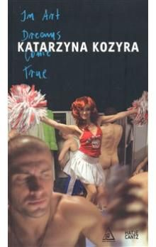 Katarzyna Kozyra: Katarzyna Kozyra: In Art Dreams Come True cena od 223 Kč