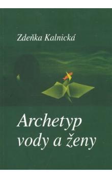 Zdeňka Kalnická: Archetyp vody a ženy cena od 69 Kč