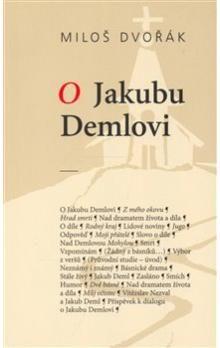 Miloš Dvořák: O Jakubu Demlovi cena od 217 Kč