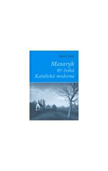Marek Šmíd: Masaryk a česká Katolická moderna cena od 165 Kč