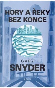 Gary Snyder: Hory a řeky bez konce cena od 50 Kč