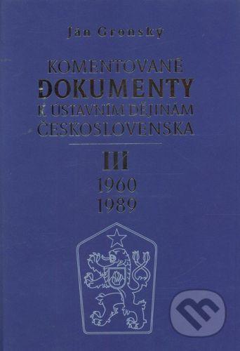 Ján Gronský: Komentované dokumenty k ústavním dějinám Československa 1960 - 1989 III.díl cena od 141 Kč