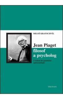Miloš Kratochvíl: Jean Piaget filosof a psycholog cena od 155 Kč