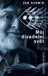 Jan Schmid: Můj divadelní svět cena od 158 Kč