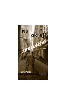 Jiří Pehe: Na okraji zmizelého cena od 40 Kč