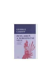 George Lakoff: Ženy, oheň a nebezpečné věci cena od 591 Kč