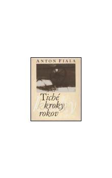 Anton Fiala: Tiché kroky rokov cena od 379 Kč