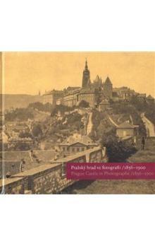 Pavel Scheufler, Eliška Fučíková, Klára Halmanová, Martin Halata: Pražský hrad ve fotografii/1856-1900 cena od 216 Kč