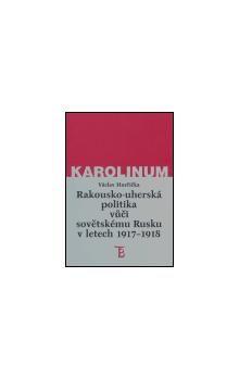 Václav Horčička: Rakousko-uherská politika vůči sovětskému Rusku 1917-1918 cena od 205 Kč