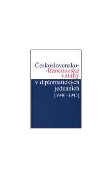 Jan Němeček, Ivan Šťovíček, Helena Nováčková, Jan Kuklík: ČESKOSLOVENSKO-FRANCOUZSKÉ VZTAHY V DIPLOMATICKÝCH JEDNÁNÍCH cena od 267 Kč