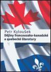 Petr Kyloušek: Dějiny francouzsko-kanadské a quebecké literatutry cena od 151 Kč
