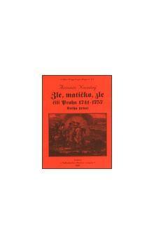Antonín Novotný: Zle, matičko, zle čili Praha 1741-1757. Kniha první cena od 202 Kč