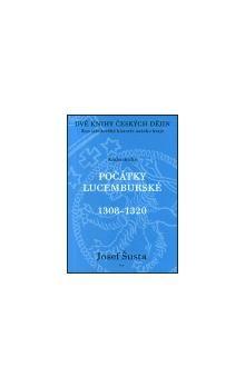 Josef Šusta: POČÁTKY LUCEMBURSKÉ 1308-1320 cena od 267 Kč