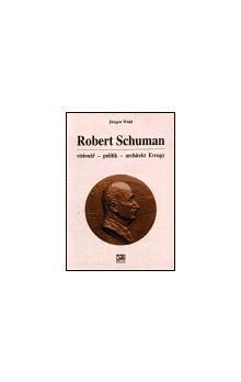Jürgen Wahl: Robert Schuman - vizionář- politik - architekt Evropy cena od 304 Kč