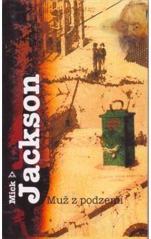 Mick Jackson: Muž z podzemí cena od 167 Kč