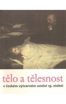 Taťána Petrasová: Tělo a tělesnost v českém výtvarném umění 19. století cena od 171 Kč