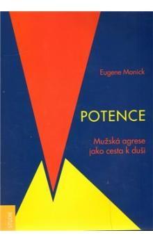 Eugene Monick: Potence : mužská agrese jako cesta k duši cena od 64 Kč