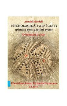 Arnold Mindell: Psychologie životní cesty spjatá se zemí a jejími rytmy cena od 98 Kč