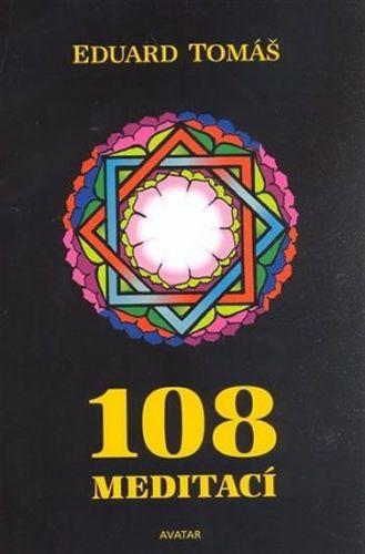 Eduard Tomáš: 108 meditací, jógových rad, postřehů a pokynů pro pokročilé cena od 300 Kč