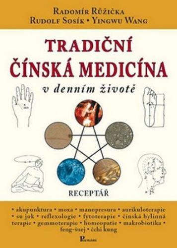 Yingwu Wang, Radomír Růžička, Rudolf Sosík, Jana Sosíková: Tradiční čínská medicína v denním životě cena od 145 Kč