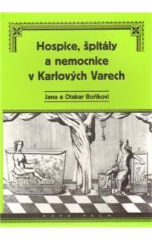 Otakar Bořík, Jana Boříková: Hospice, špitály a nemocnice v Karlových Varech cena od 185 Kč