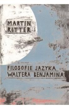 Martin Ritter: Filosofie jazyka Waltera Benjamina cena od 178 Kč