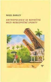 Nigel Barley: Antropologie se nepočítá mezi nebezpečné sporty cena od 189 Kč