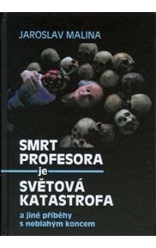 Jaroslav Malina: Smrt profesora je světová katastrofa a jiné příběhy s neblahým koncem cena od 194 Kč