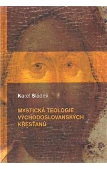 Karel Sládek: Mystická teologie východoslovanských křesťanů cena od 189 Kč
