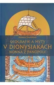 Růžena Dostálová: Geografie a mýty v Dionysiakách Nonna z Panopole cena od 170 Kč