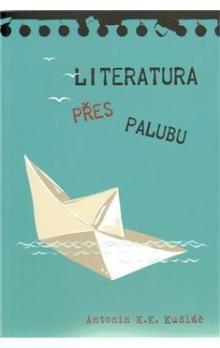 Antonín K. K. Kudláč: Literatura přes palubu cena od 169 Kč