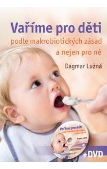 Dagmar Lužná: Vaříme pro děti podle makrobiotických zásad + DVD cena od 270 Kč