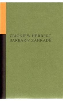 Zbigniew Herbert: Barbar v zahradě cena od 196 Kč