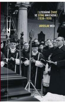 Jaroslav Med: Literární život ve stínu Mnichova 1938-1939 cena od 178 Kč