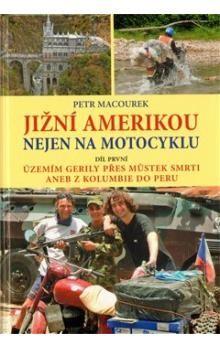 Petr Macourek: Jižní Amerikou nejen na motocyklu I. cena od 219 Kč