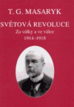 Tomáš Garrigue Masaryk: Světová revoluce cena od 300 Kč