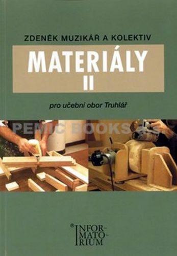 Zdeněk Muzikář: Materiály II - Pro učební obor truhlářství cena od 162 Kč