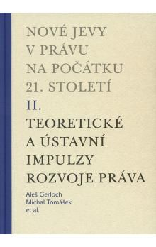 Michal Tomášek, Aleš Gerloch: Nové jevy v právu na počátku 21. století - sv. 2 - Teoretické a ústavní impulzy cena od 195 Kč