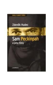 Zdeněk Hudec: Sam Peckinpah a jeho filmy cena od 259 Kč