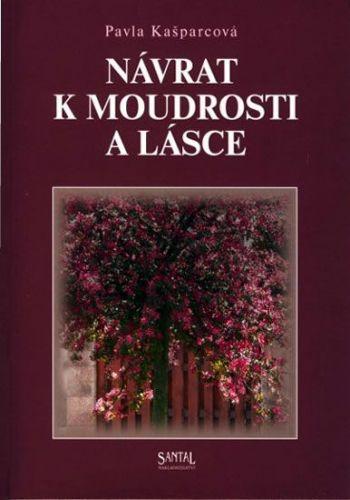 Pavla Kašparcová: Návrat k moudrosti a lásce cena od 139 Kč