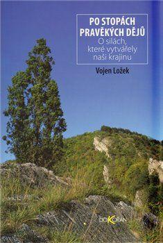 Vojen Ložek: Po stopách pravěkých dějů cena od 198 Kč