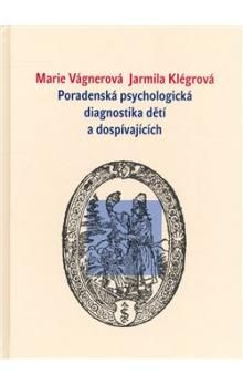 Marie Vágnerová, Jarmila Klégrová: Poradenská psychologická diagnostika dětí a mládeže cena od 230 Kč