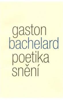 Gaston Bachelard: Poetika snění cena od 177 Kč