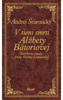 Andrej Štiavnický: V tieni smrti Alžbety Bátoriovej cena od 224 Kč